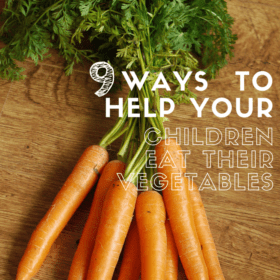 9 Ways to Help Your Children Eat their Vegetables