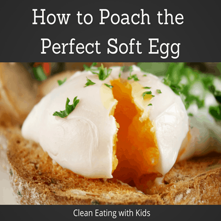 How to Poach the Perfect Egg - Clean Eating with kids