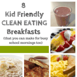 8 Kid Friendly, Clean Eating Breakfasts (that you can make for busy school mornings too)
