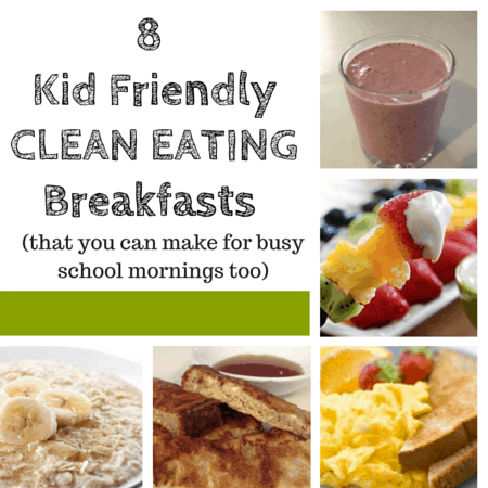 8 kid friendly clean eating breakfasts
