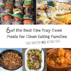 6 of the Best One Tray Oven Meals for Clean Eating Families (that your Kids will actually eat)