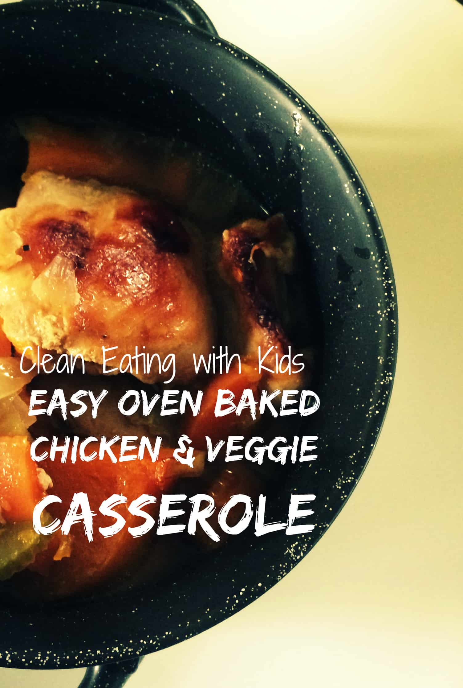 Oven Baked Chicken And Vegetable Casserole Clean Eating With Kids