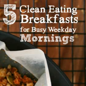 5 Fast Clean Eating  Breakfasts for Busy Weekday Mornings
