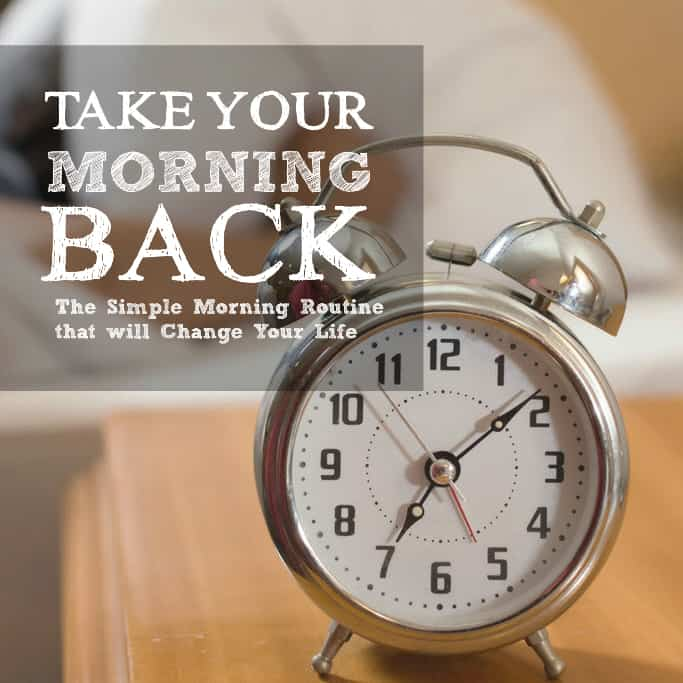 Take Back your Morning: The Morning Routine that will Change Your Life