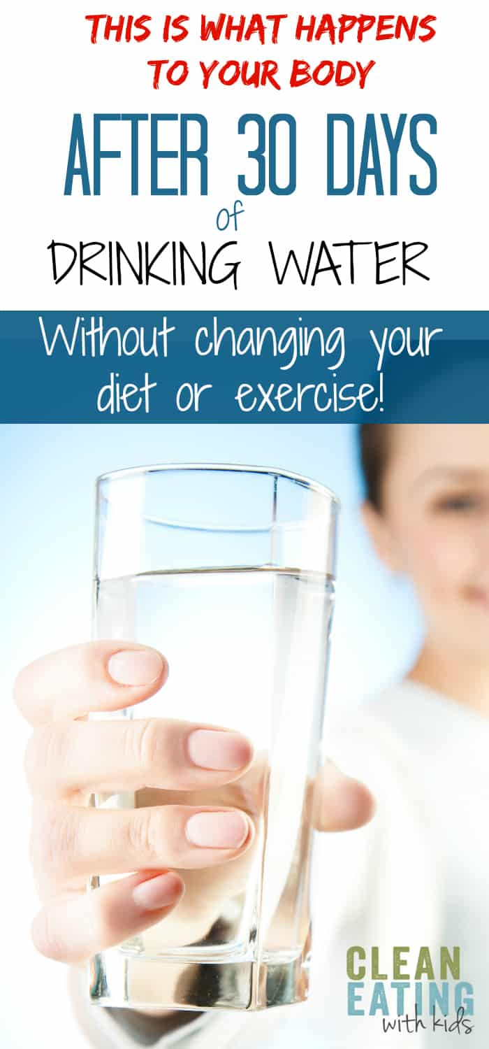the benefits of 30 days of drinking water clean eating with kids