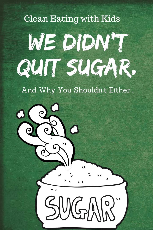 We didnt quit sugar