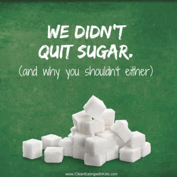 Why Our Family Won't be Quitting Sugar (and Why Yours Shouldn't Either)