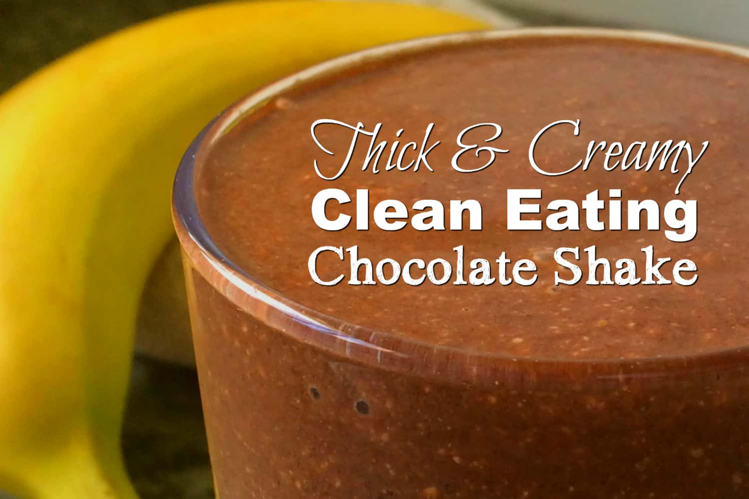 Clean eating thick chocolate shake 1500x1000