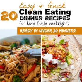 20 EASY CLEAN EATING DINNER RECIPES FOR BUSY WEEKNIGHTS (THAT TAKE 20 MINUTES OR LESS)