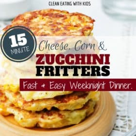 Clean Eating Cheese, Corn & Zucchini Fritters (An All-in-One 15 Minute Meal)