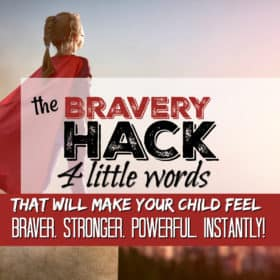 The bravery Hack: A simple trick to help your child feel braver, stronger, more powerful in 3 seconds!