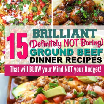 15 Brilliant (Definitely Not Boring) Budget Ground Beef Recipes