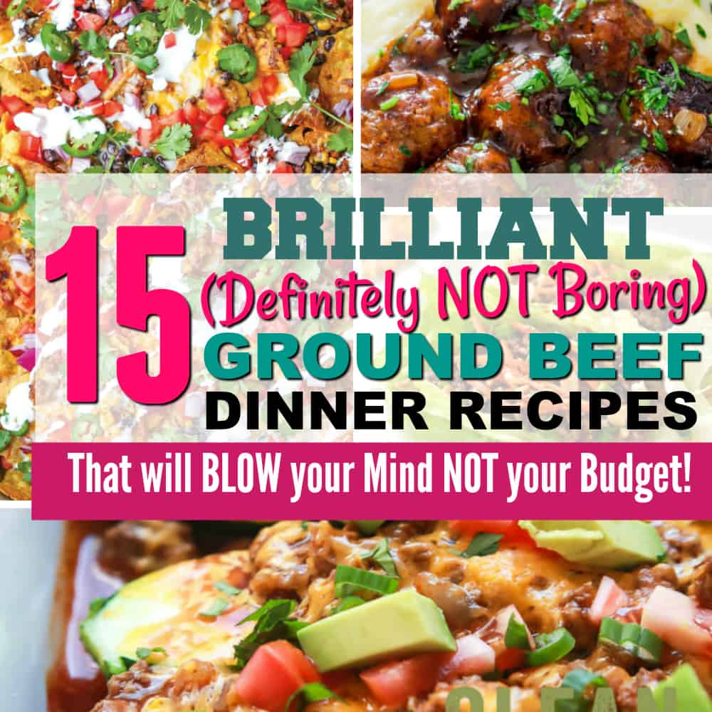 15 Brilliant (Definitely Not Boring) Budget Ground Beef