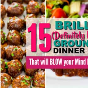 15 Brilliant (Definitely Not Boring) Budget Ground Beef Recipes