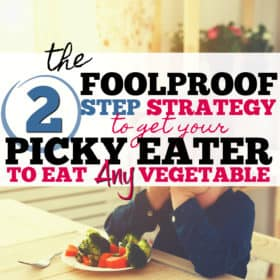 The Two Step Strategy to Get your Picky Eater to Eat their Vegetables.