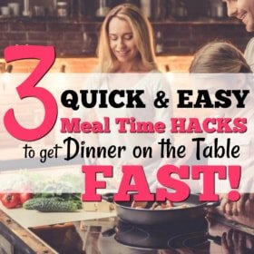 3 Quick and Easy Dinner Time Hacks to Get Dinner on the Table FAST!
