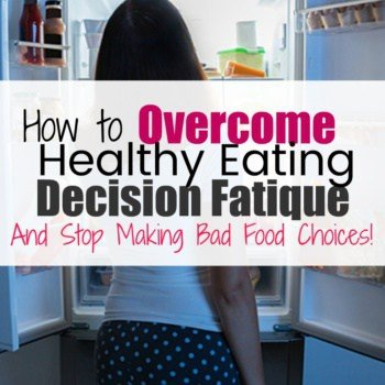 2 Ways You Can Overcome Healthy Eating Decision Fatigue