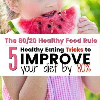 5 Healthy Eating Tricks to get your Family Eating Healthy Food 80% of the time