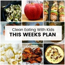 Clean Eating with Kids Weekly MEal Plan