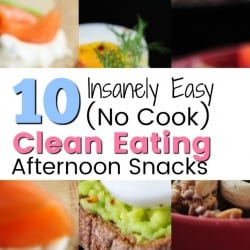 10 Insanely Easy No Cook Clean Eating Afternoon Snacks