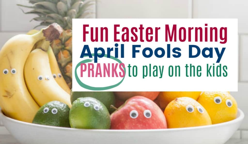 Fun easter april fools day pranks to play on your kids for What day does easter fall on this year
