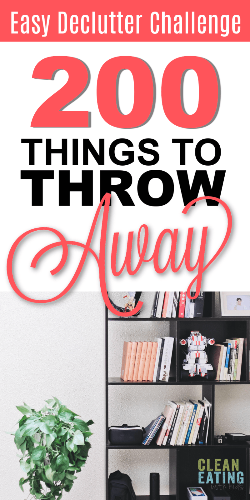 Easy Declutter Challenge: with Printable 200 Things to throw Away (that you won't even miss)