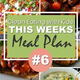 This Weeks Clean Eating with Kids Meal Plan #6 takes meal planning to the next level!