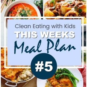 Clean Eating with Kids Weekly Family Friendly Clean Eating Meal Plan #5