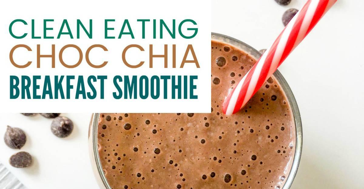 clean eating choc chia breakfast smoothie