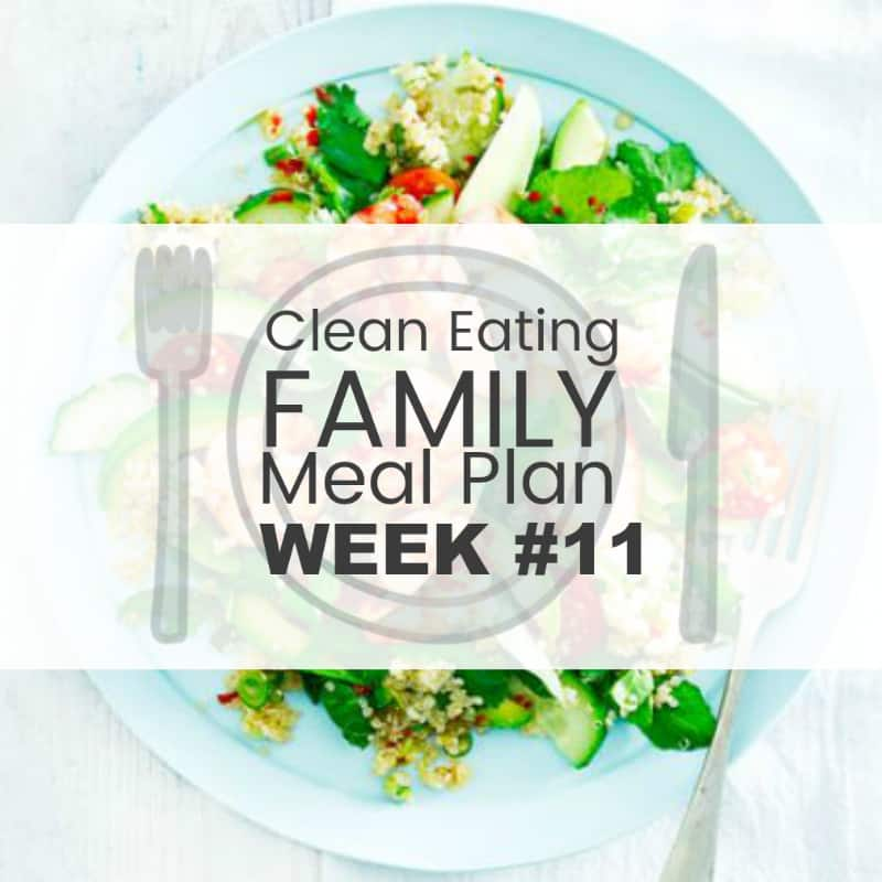This weeks Clean eating with kids family meal plan #11