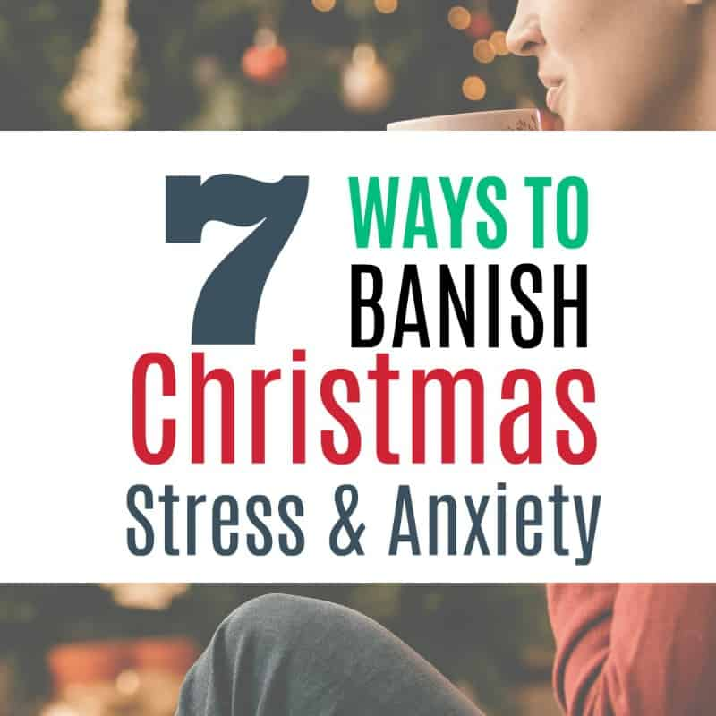 Feeling Anxious about the Holidays? Banish Christmas Stress with these 7 Practical strategies