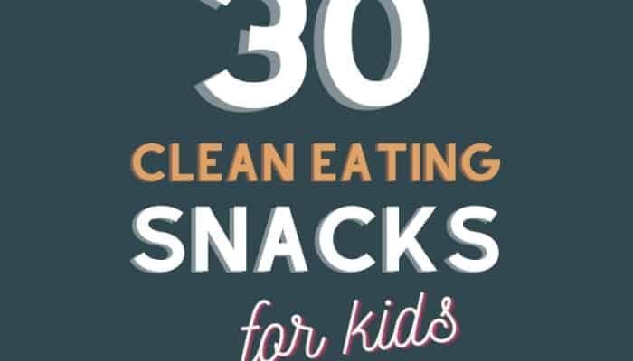 30 Clean Eating Snacks