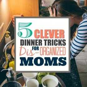 clever dinner tips for disorganized moms