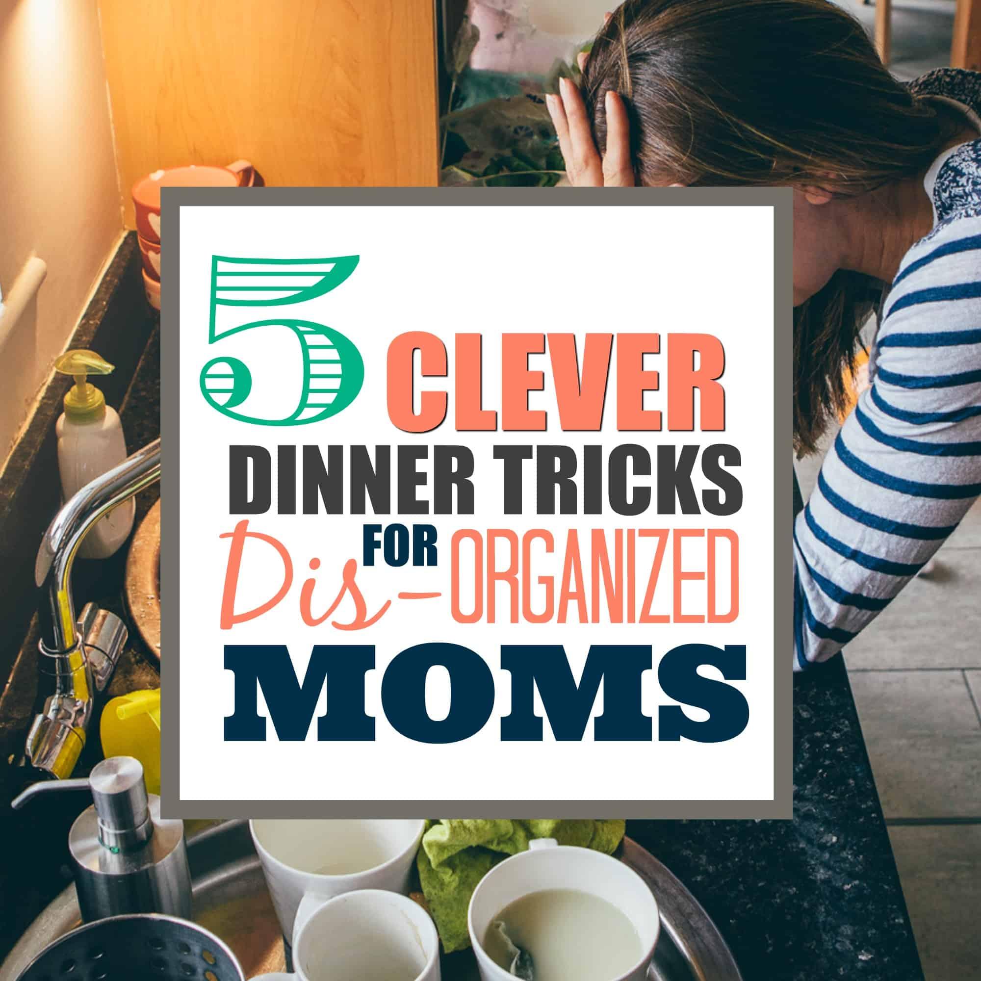 clever dinner tips for disorganized moms
